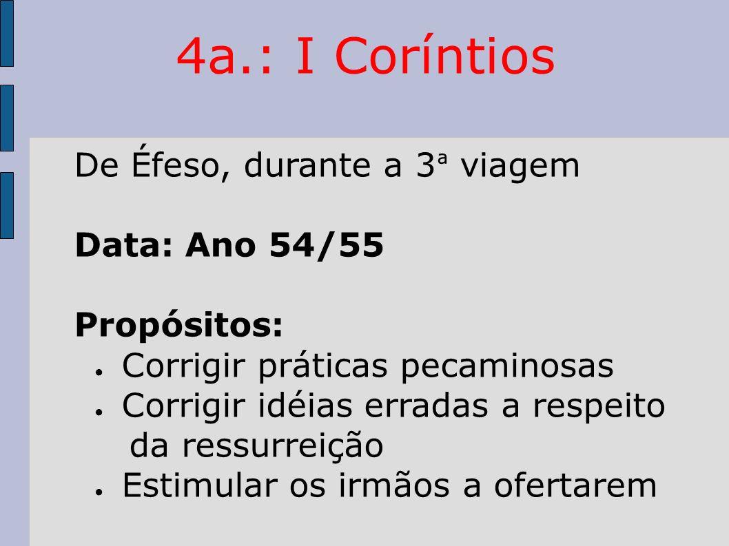 4a.: I Coríntios De Éfeso, durante a 3ª viagem Data: Ano 54/55