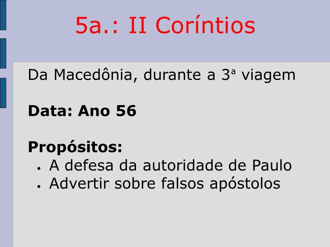 5a.: II Coríntios Da Macedônia, durante a 3ª viagem Data: Ano 56