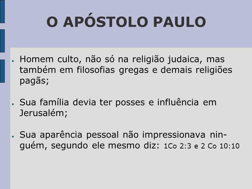 O APÓSTOLO PAULO Homem culto, não só na religião judaica, mas também em filosofias gregas e demais religiões pagãs;