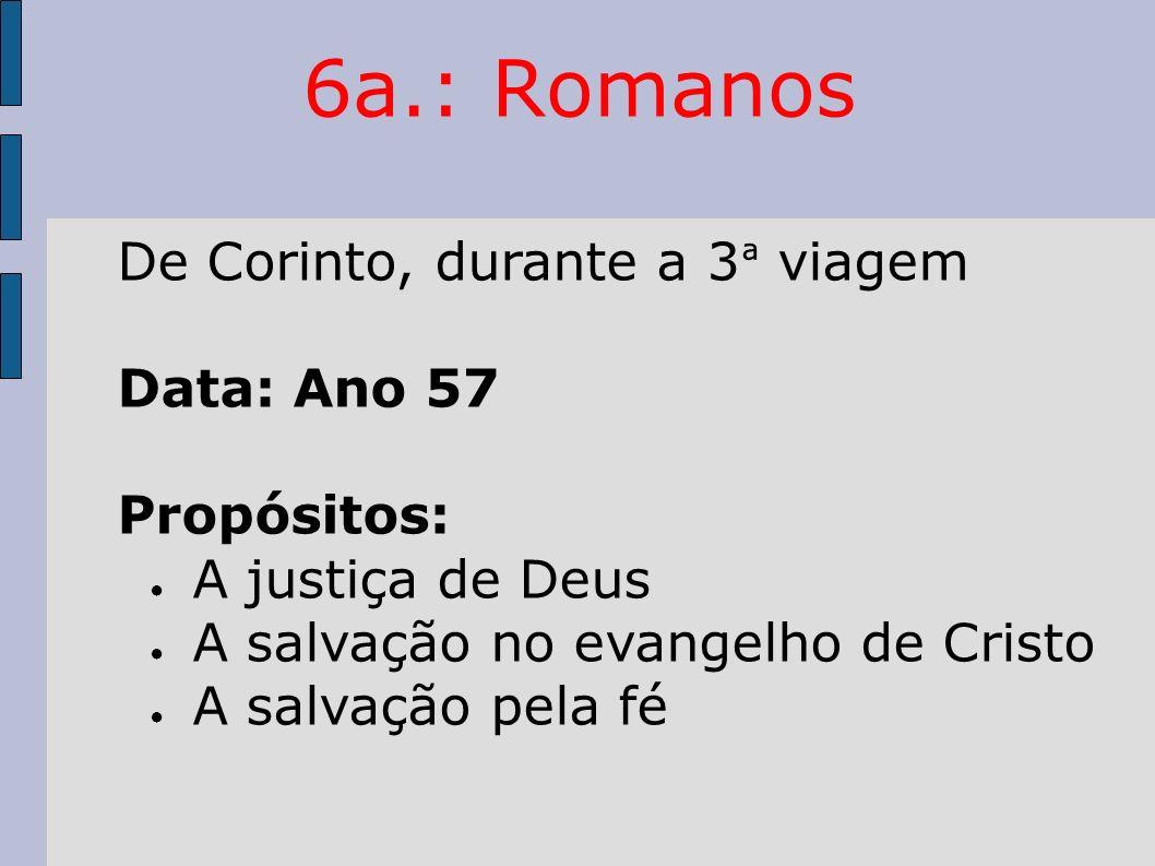 6a.: Romanos De Corinto, durante a 3ª viagem Data: Ano 57 Propósitos: