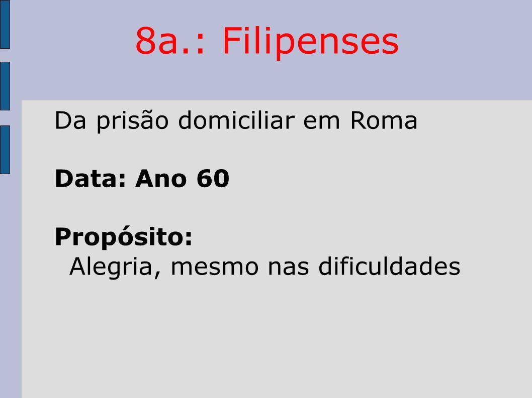 8a.: Filipenses Da prisão domiciliar em Roma Data: Ano 60 Propósito: