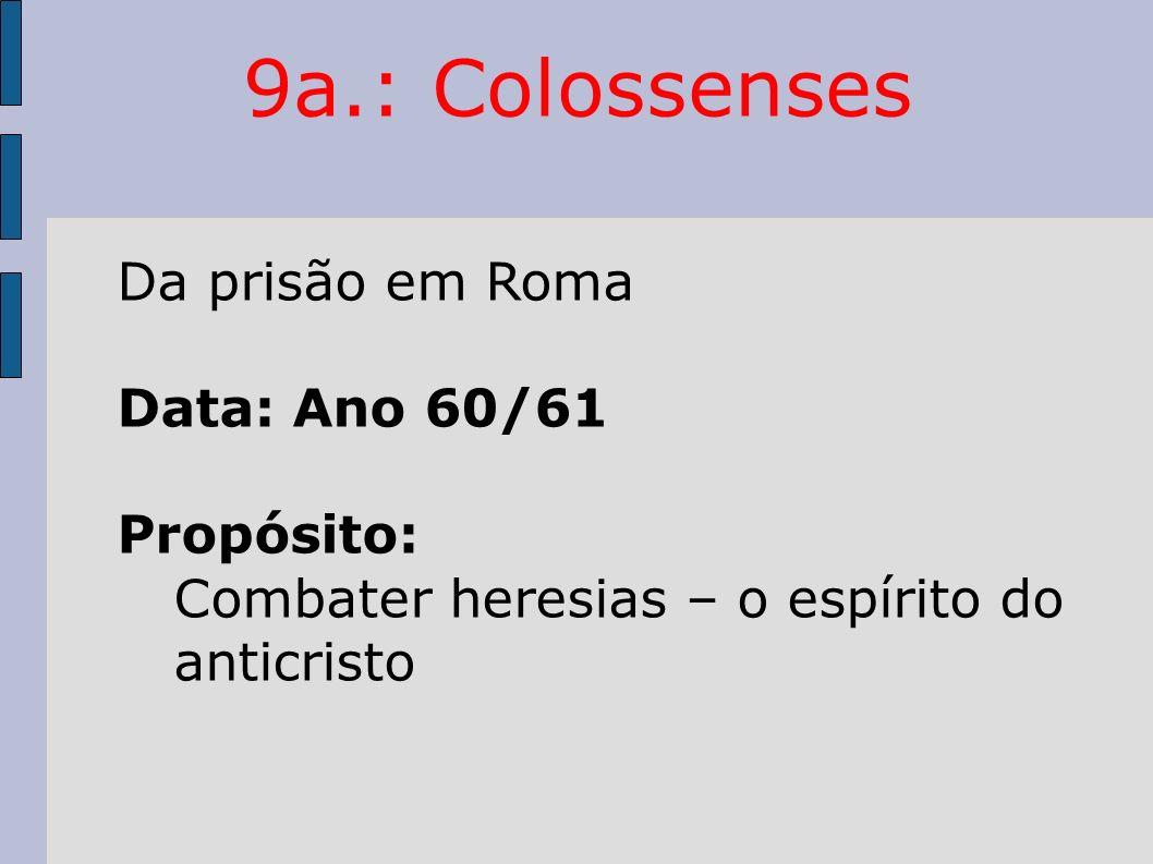 9a.: Colossenses Da prisão em Roma Data: Ano 60/61 Propósito: