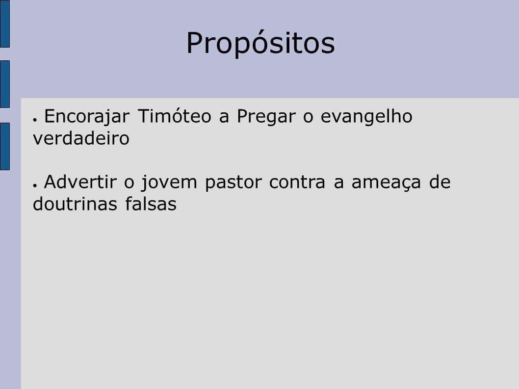 Propósitos Encorajar Timóteo a Pregar o evangelho verdadeiro
