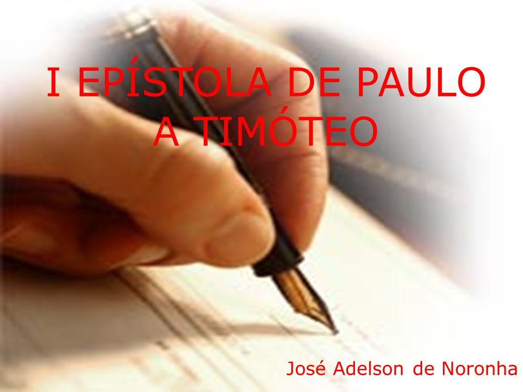 I EPÍSTOLA DE PAULO A TIMÓTEO José Adelson de Noronha