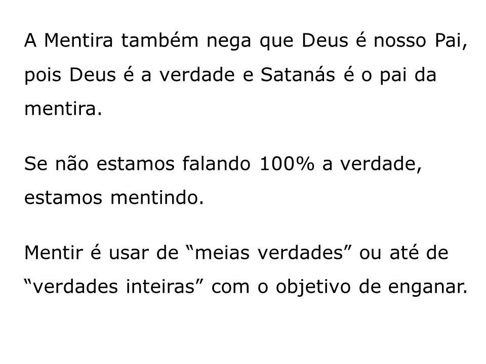 A Mentira também nega que Deus é nosso Pai, pois Deus é a verdade e Satanás é o pai da mentira.