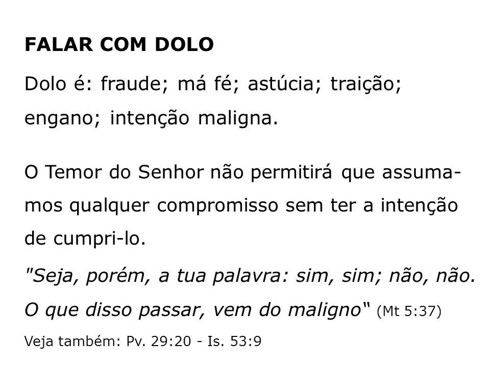 Dolo é: fraude; má fé; astúcia; traição; engano; intenção maligna.