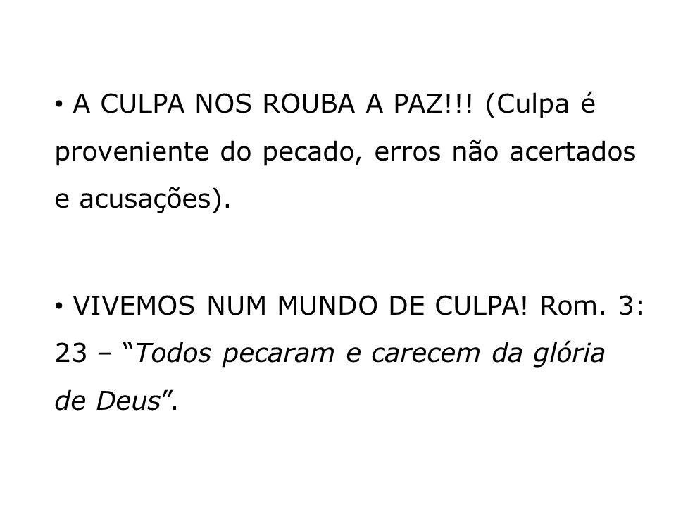 A CULPA NOS ROUBA A PAZ!!! (Culpa é proveniente do pecado, erros não acertados e acusações).