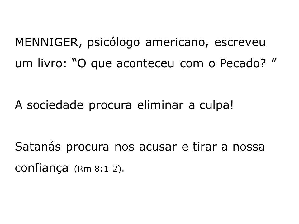 MENNIGER, psicólogo americano, escreveu um livro: O que aconteceu com o Pecado.
