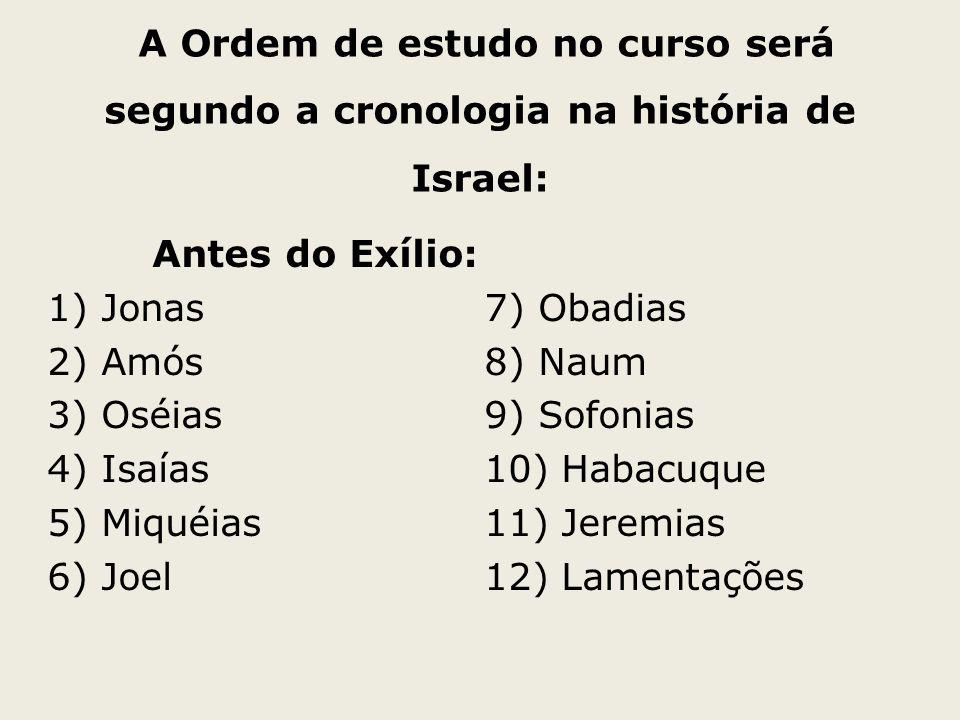 Antes do Exílio: 1) Jonas 7) Obadias 2) Amós 8) Naum 3) Oséias