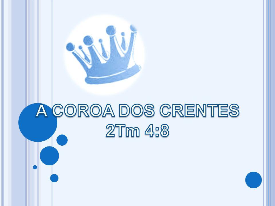 A COROA DOS CRENTES 2Tm 4:8