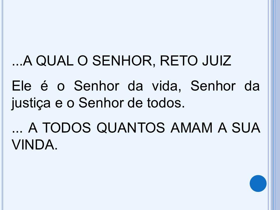 ...A QUAL O SENHOR, RETO JUIZ