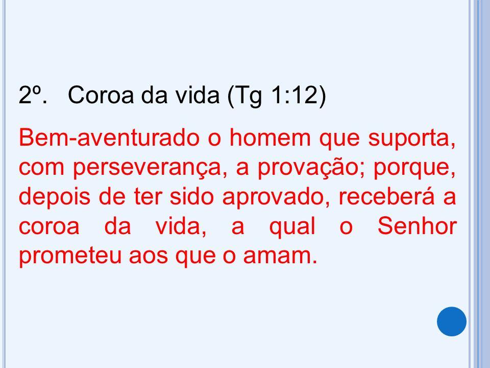 2º. Coroa da vida (Tg 1:12)