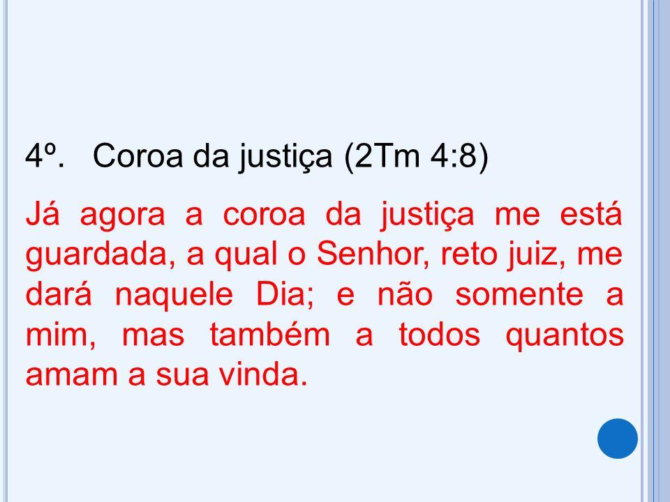 4º. Coroa da justiça (2Tm 4:8)