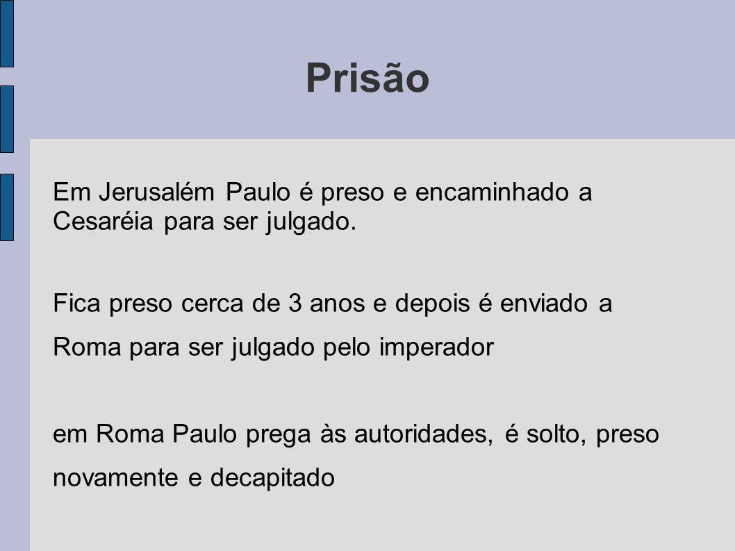 Prisão Em Jerusalém Paulo é preso e encaminhado a Cesaréia para ser julgado.