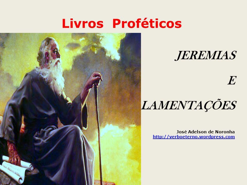 Livros Proféticos JEREMIAS E LAMENTAÇÕES José Adelson de Noronha