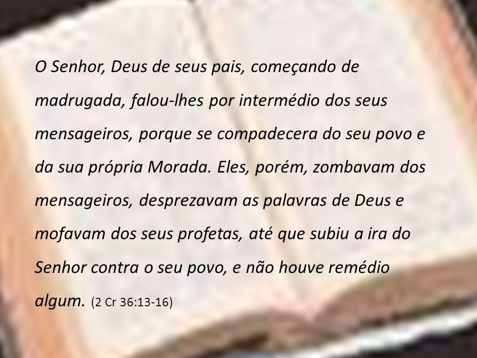 O Senhor, Deus de seus pais, começando de madrugada, falou-lhes por intermédio dos seus mensageiros, porque se compadecera do seu povo e da sua própria Morada.