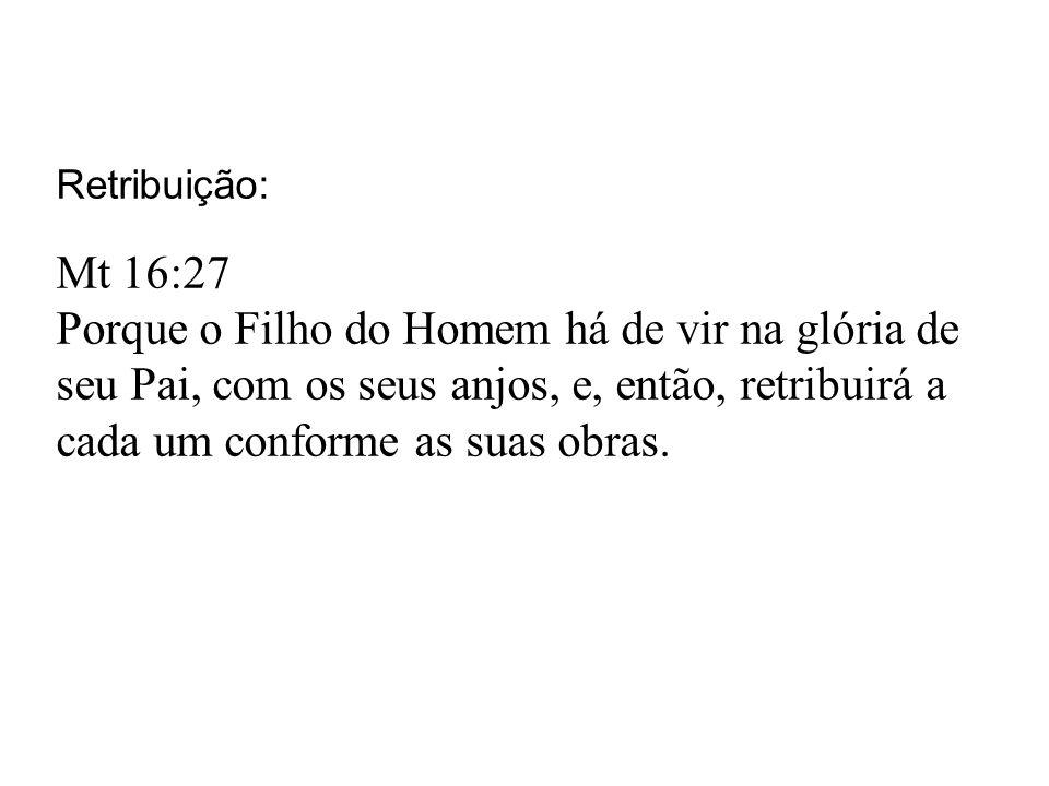 Retribuição: Mt 16:27.