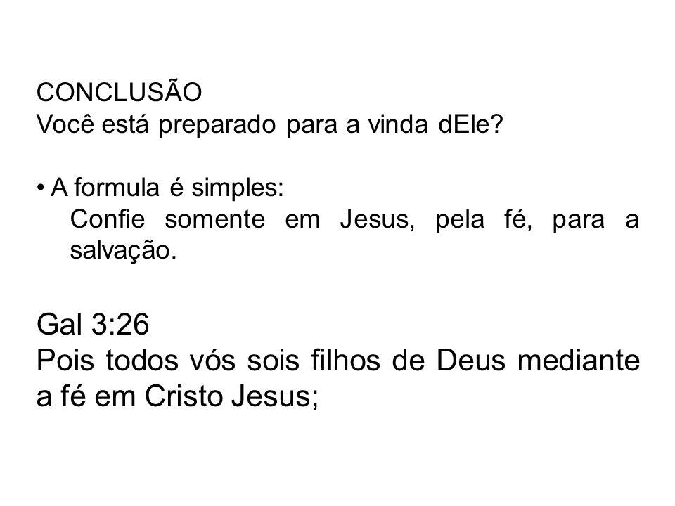 Pois todos vós sois filhos de Deus mediante a fé em Cristo Jesus;