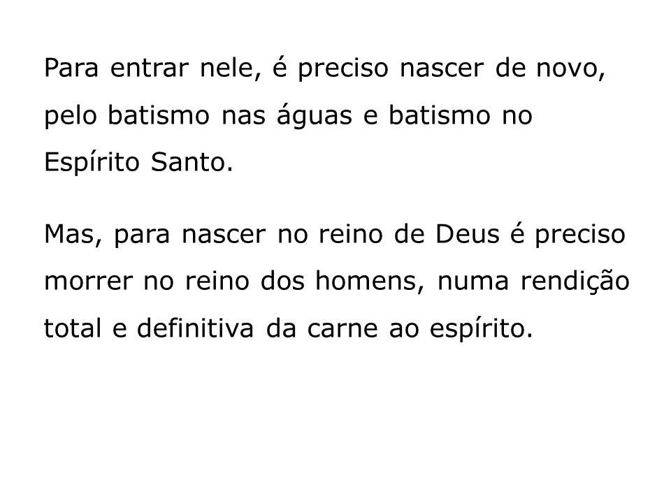 Para entrar nele, é preciso nascer de novo, pelo batismo nas águas e batismo no Espírito Santo.