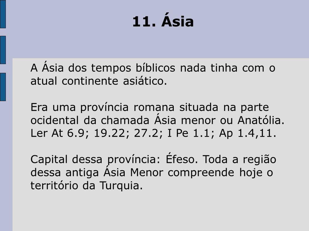 11. Ásia A Ásia dos tempos bíblicos nada tinha com o atual continente asiático.