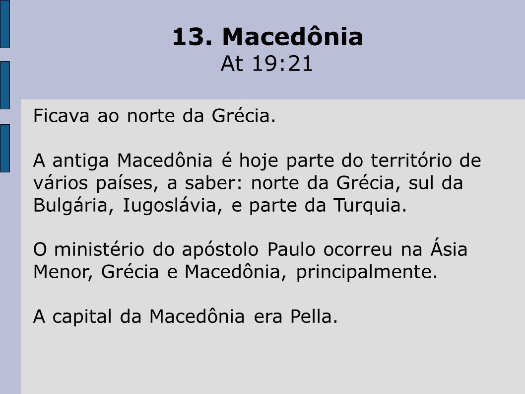 13. Macedônia At 19:21 Ficava ao norte da Grécia.