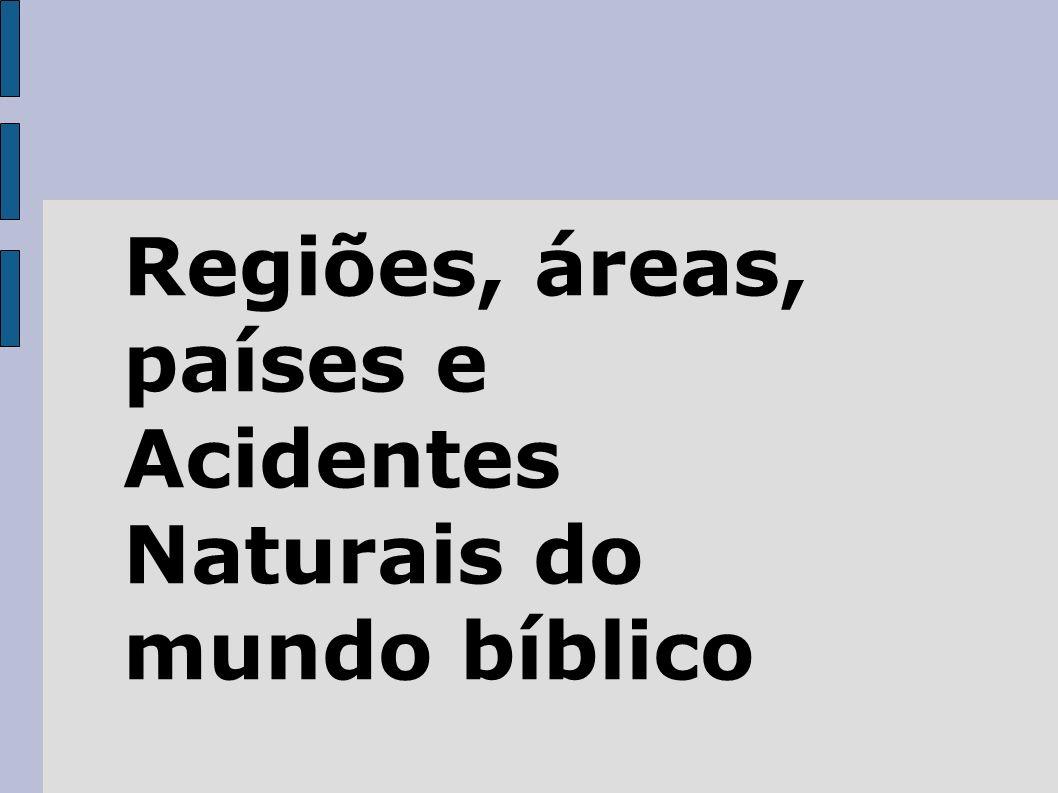 Regiões, áreas, países e Acidentes Naturais do mundo bíblico