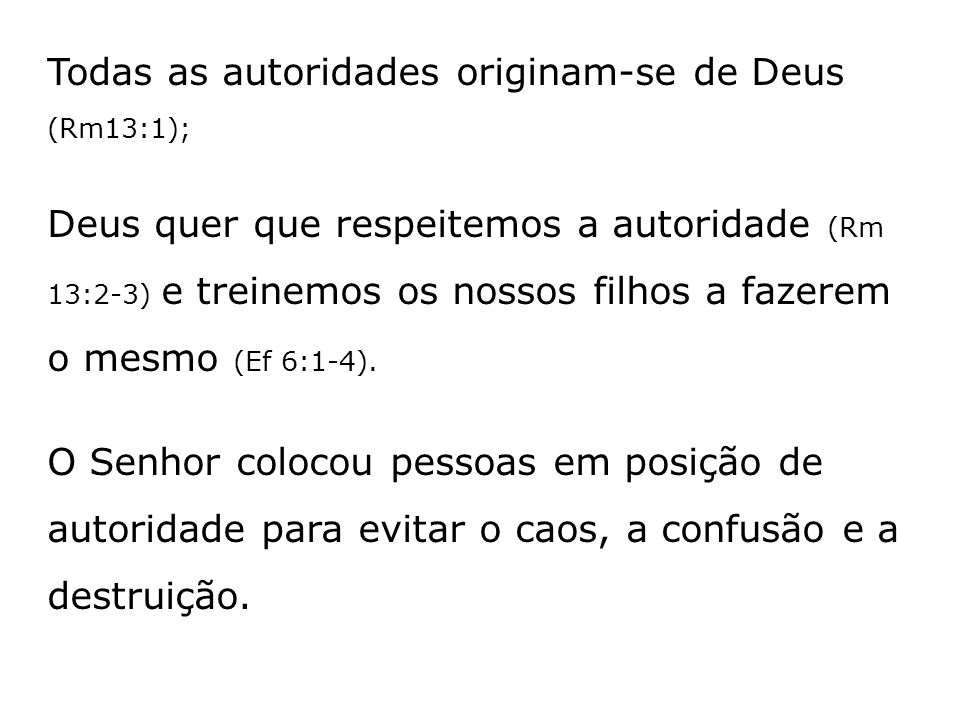 Todas as autoridades originam-se de Deus (Rm13:1);