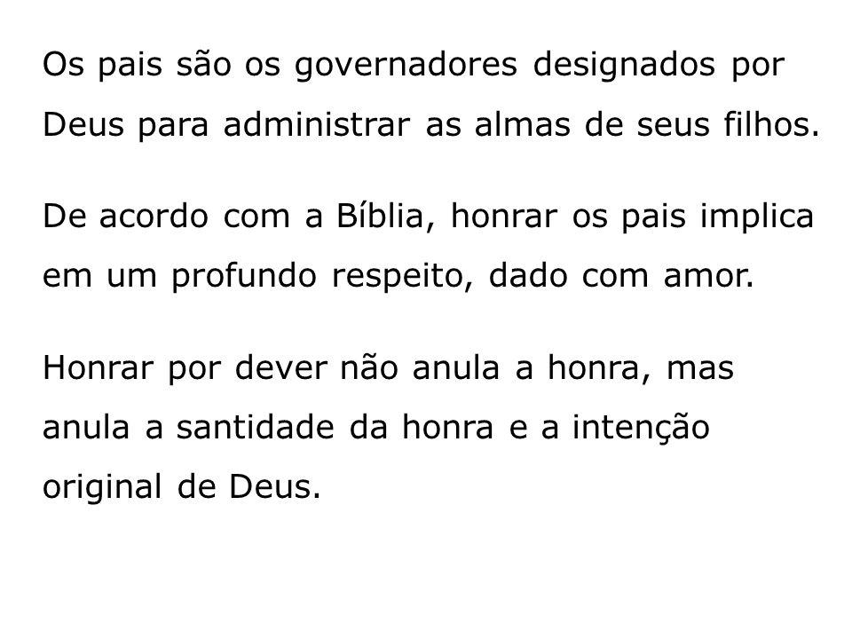 Os pais são os governadores designados por Deus para administrar as almas de seus filhos.