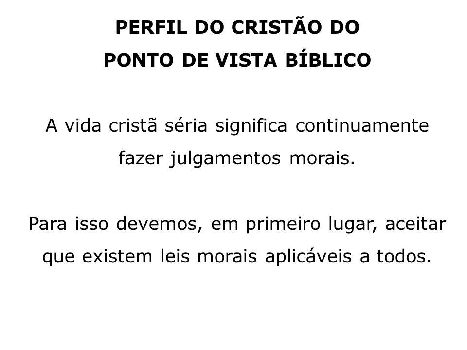 PERFIL DO CRISTÃO DO PONTO DE VISTA BÍBLICO A vida cristã séria significa continuamente fazer julgamentos morais.