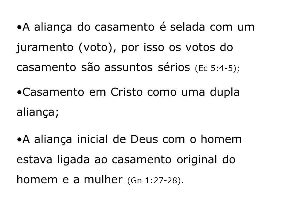 A aliança do casamento é selada com um juramento (voto), por isso os votos do casamento são assuntos sérios (Ec 5:4-5);