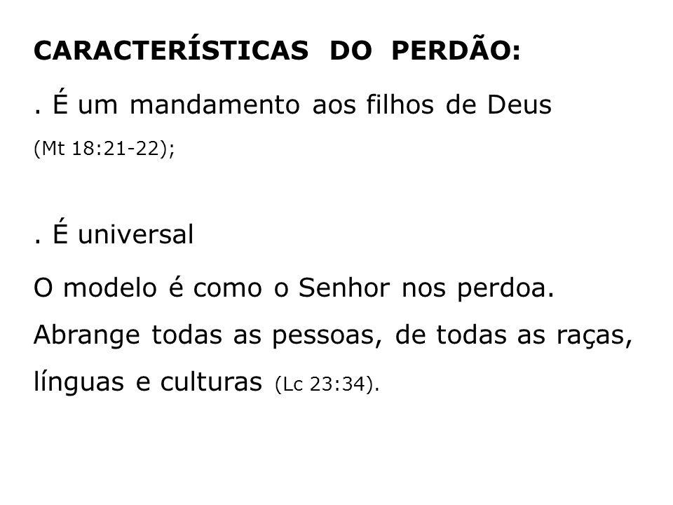 CARACTERÍSTICAS DO PERDÃO: . É um mandamento aos filhos de Deus