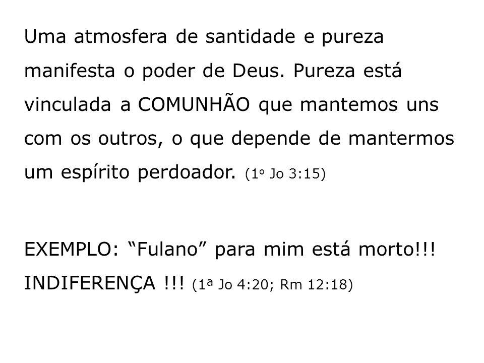 Uma atmosfera de santidade e pureza manifesta o poder de Deus