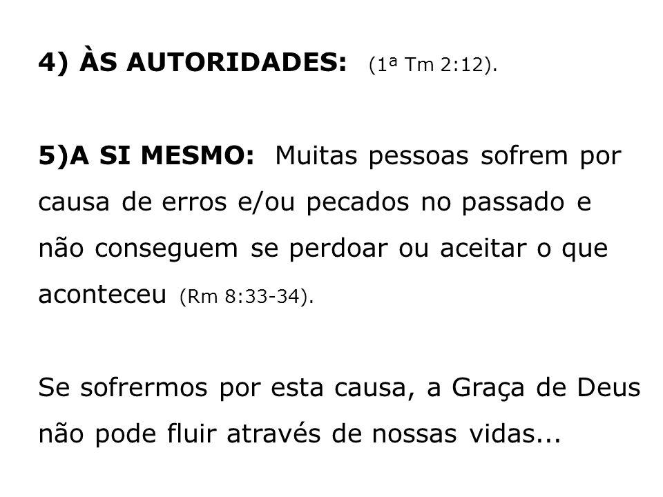 4) ÀS AUTORIDADES: (1ª Tm 2:12).