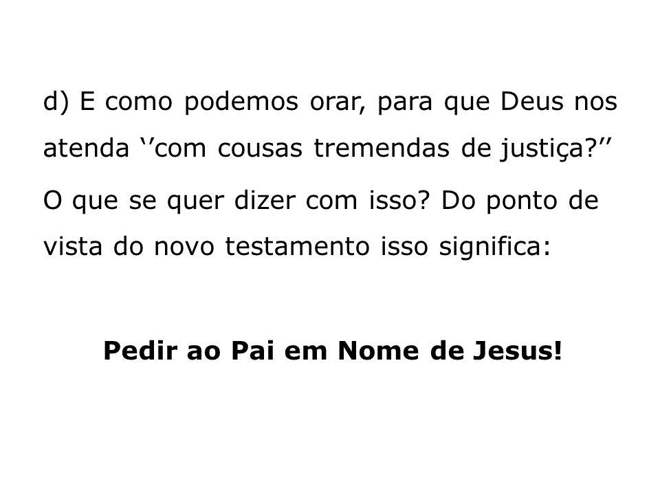 d) E como podemos orar, para que Deus nos atenda ''com cousas tremendas de justiça '' O que se quer dizer com isso.