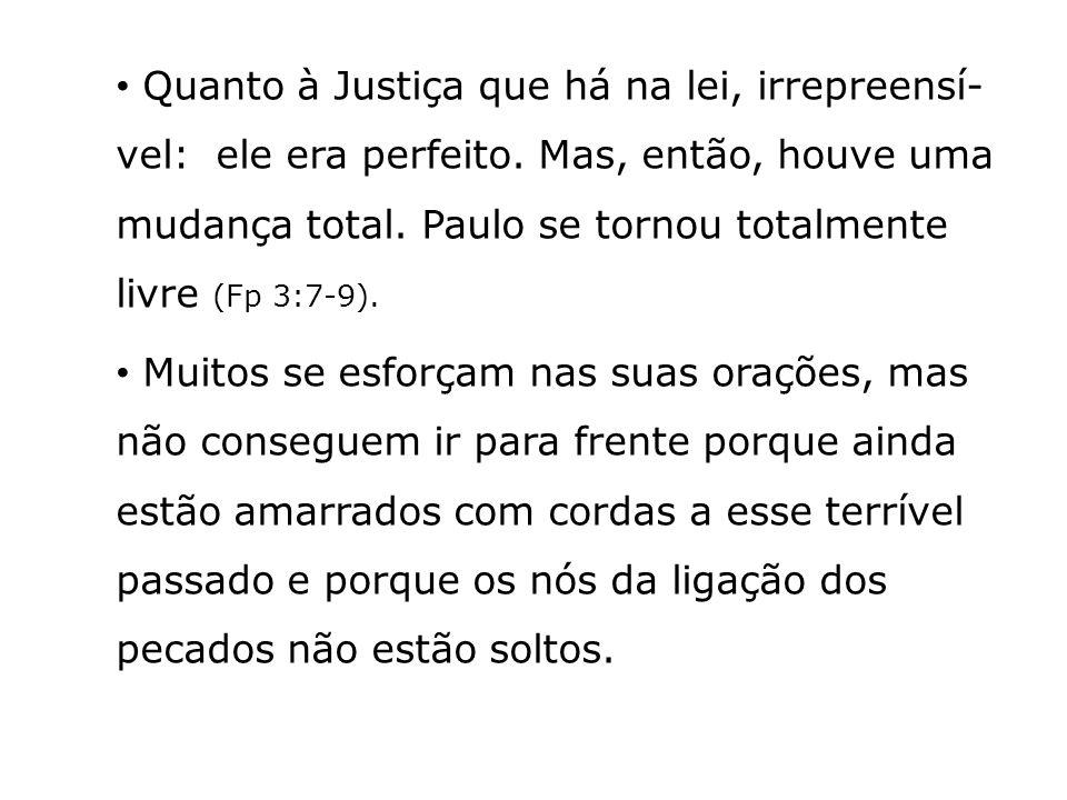 Quanto à Justiça que há na lei, irrepreensí-vel: ele era perfeito