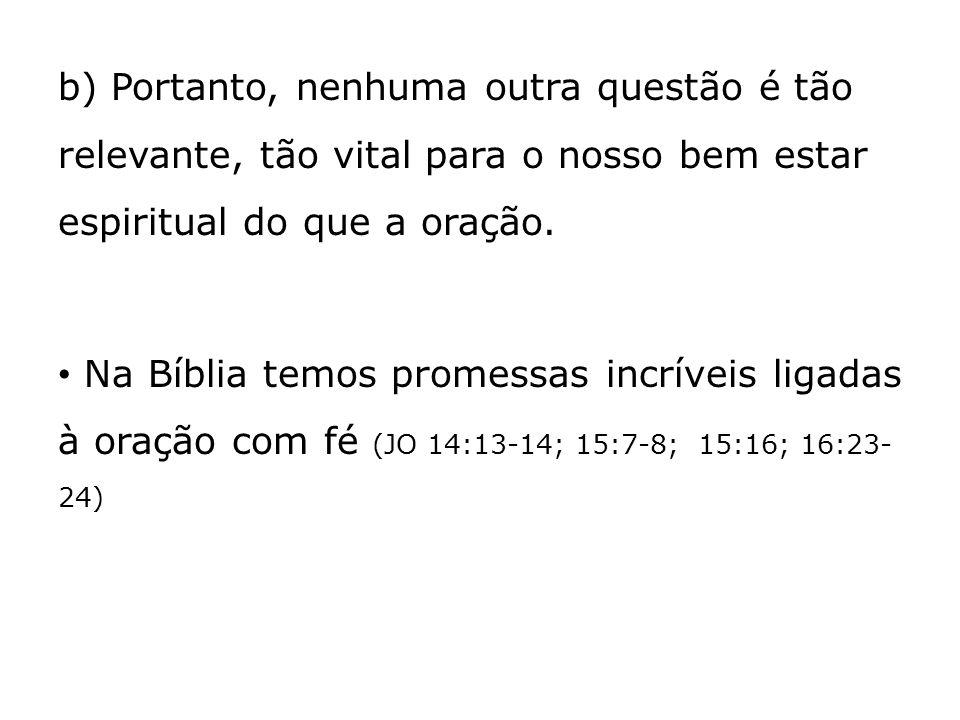 b) Portanto, nenhuma outra questão é tão relevante, tão vital para o nosso bem estar espiritual do que a oração.