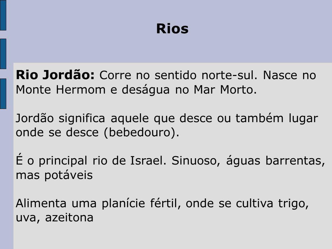 Rios Rio Jordão: Corre no sentido norte-sul. Nasce no Monte Hermom e deságua no Mar Morto.