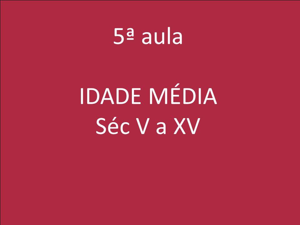 5ª aula IDADE MÉDIA Séc V a XV