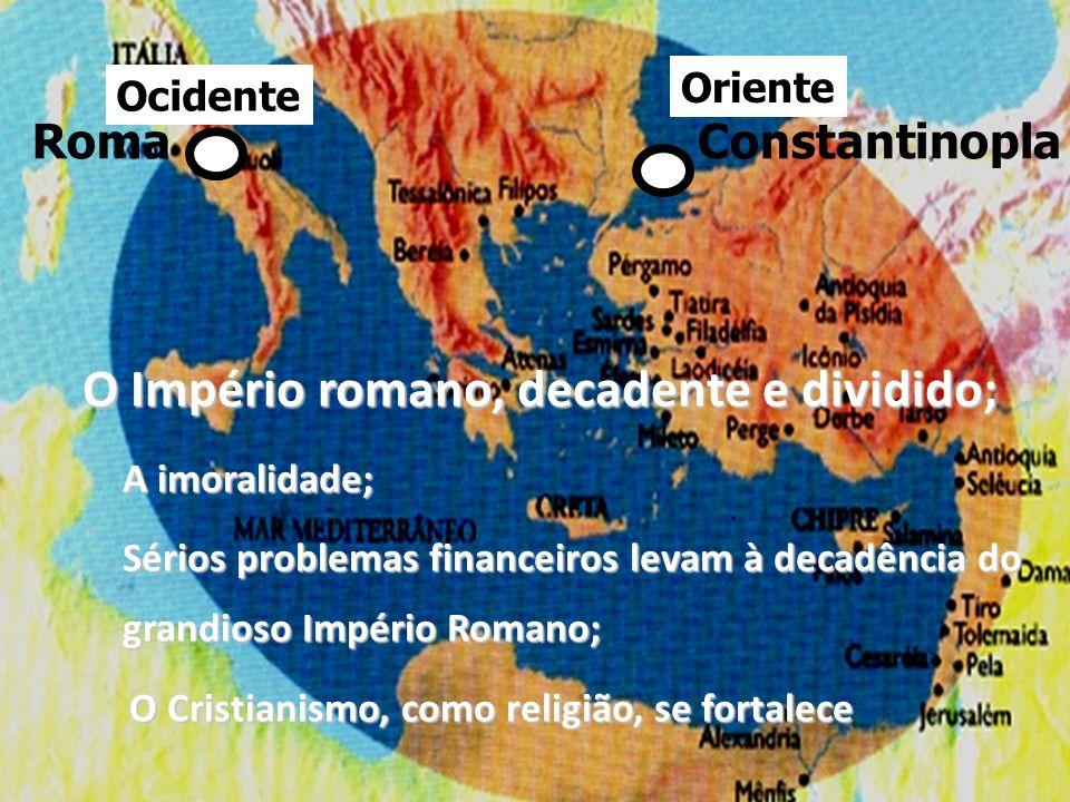 O Império romano, decadente e dividido;