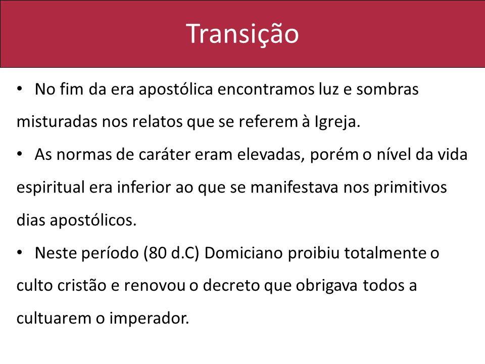 Transição No fim da era apostólica encontramos luz e sombras misturadas nos relatos que se referem à Igreja.