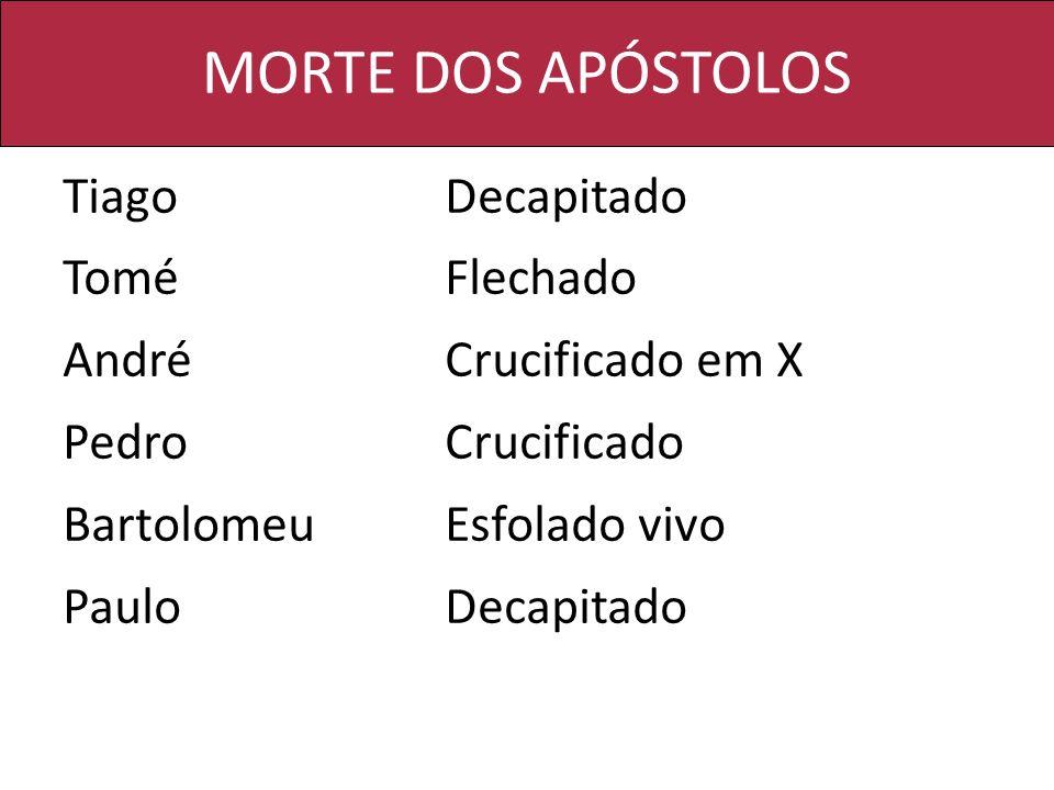 MORTE DOS APÓSTOLOS Tiago Decapitado Tomé Flechado