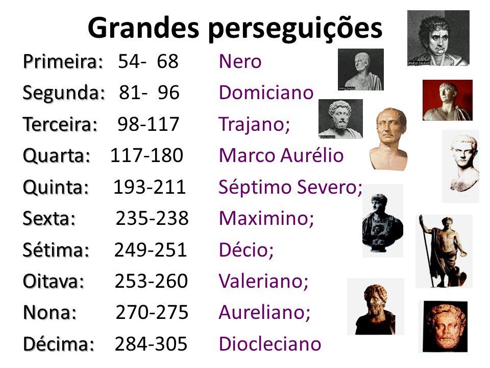 Grandes perseguições Primeira: 54- 68 Nero Segunda: 81- 96 Domiciano