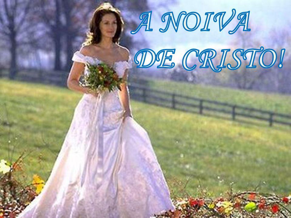A NOIVA DE CRISTO!