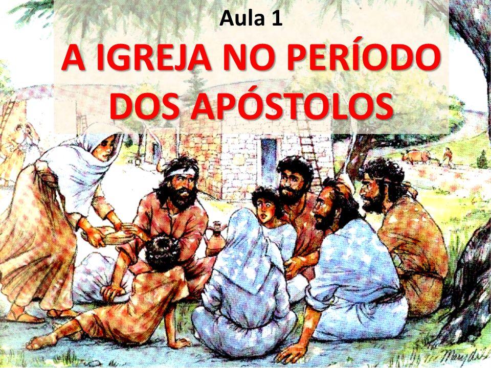 A IGREJA NO PERÍODO DOS APÓSTOLOS