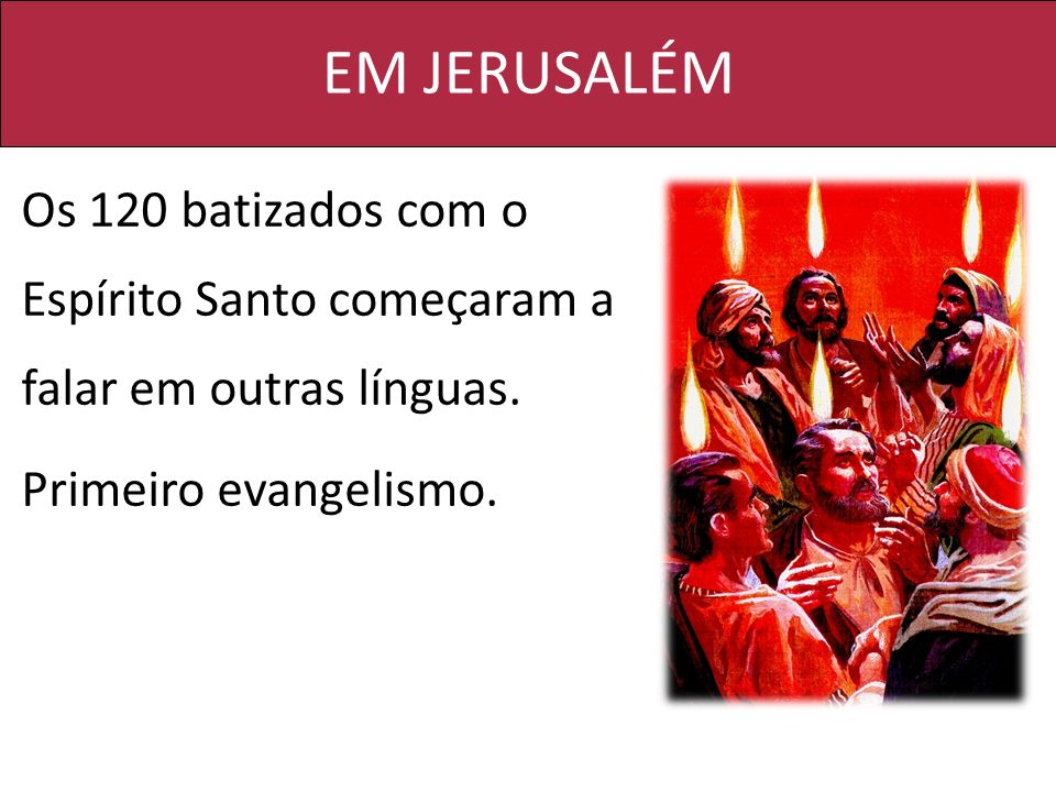 EM JERUSALÉMOs 120 batizados com o Espírito Santo começaram a falar em outras línguas.