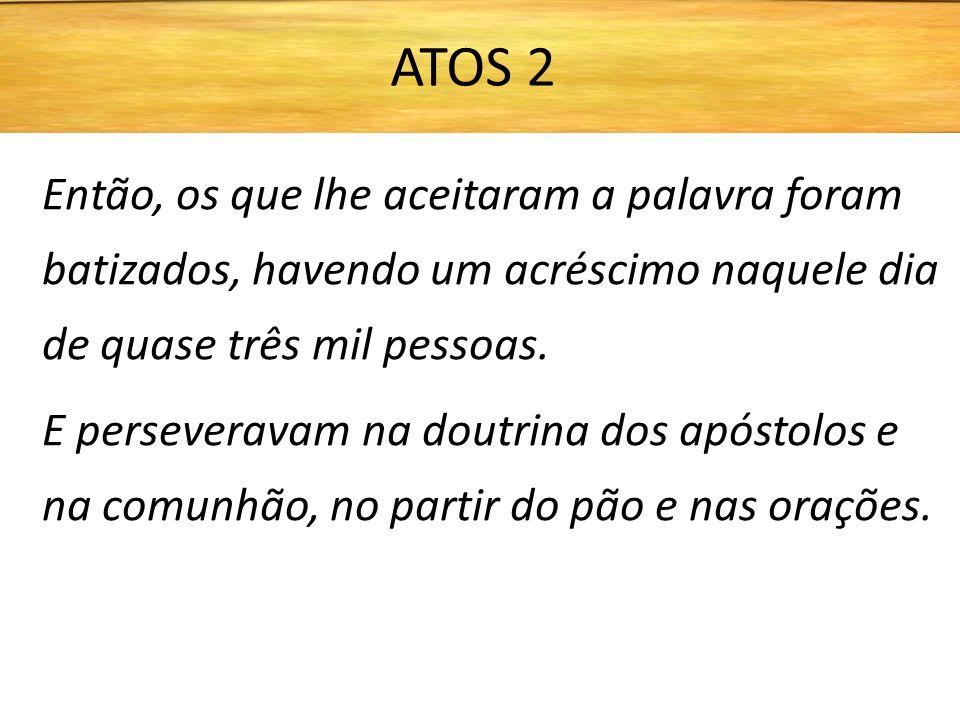 ATOS 2 Então, os que lhe aceitaram a palavra foram batizados, havendo um acréscimo naquele dia de quase três mil pessoas.