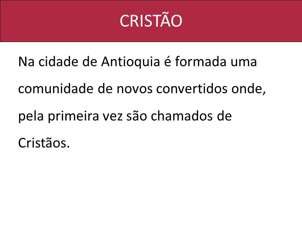 CRISTÃO Na cidade de Antioquia é formada uma comunidade de novos convertidos onde, pela primeira vez são chamados de.