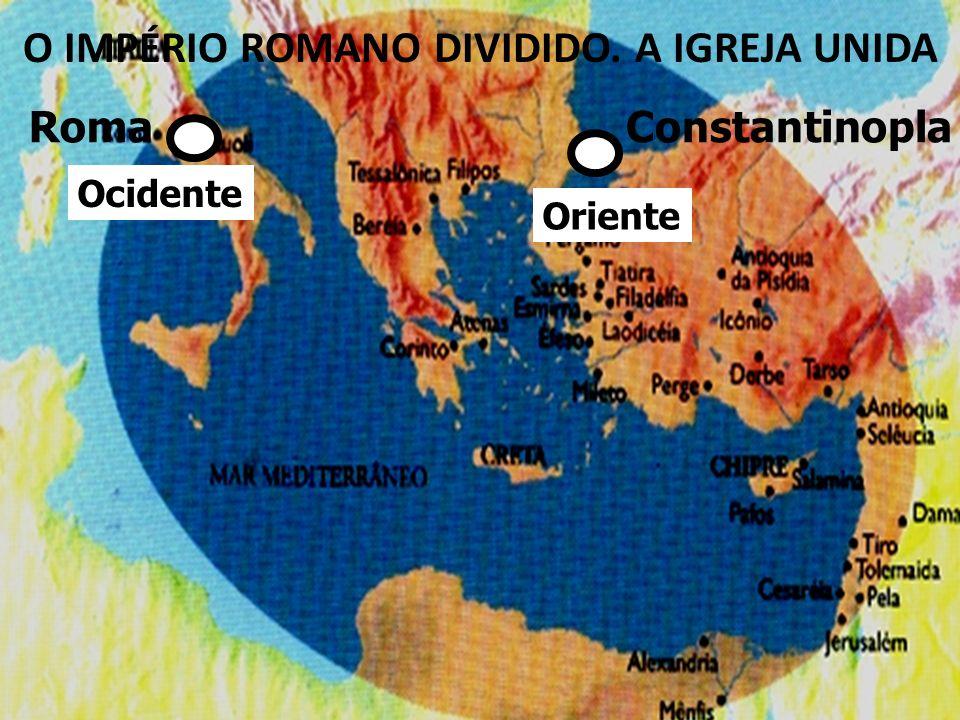 O IMPÉRIO ROMANO DIVIDIDO. A IGREJA UNIDA