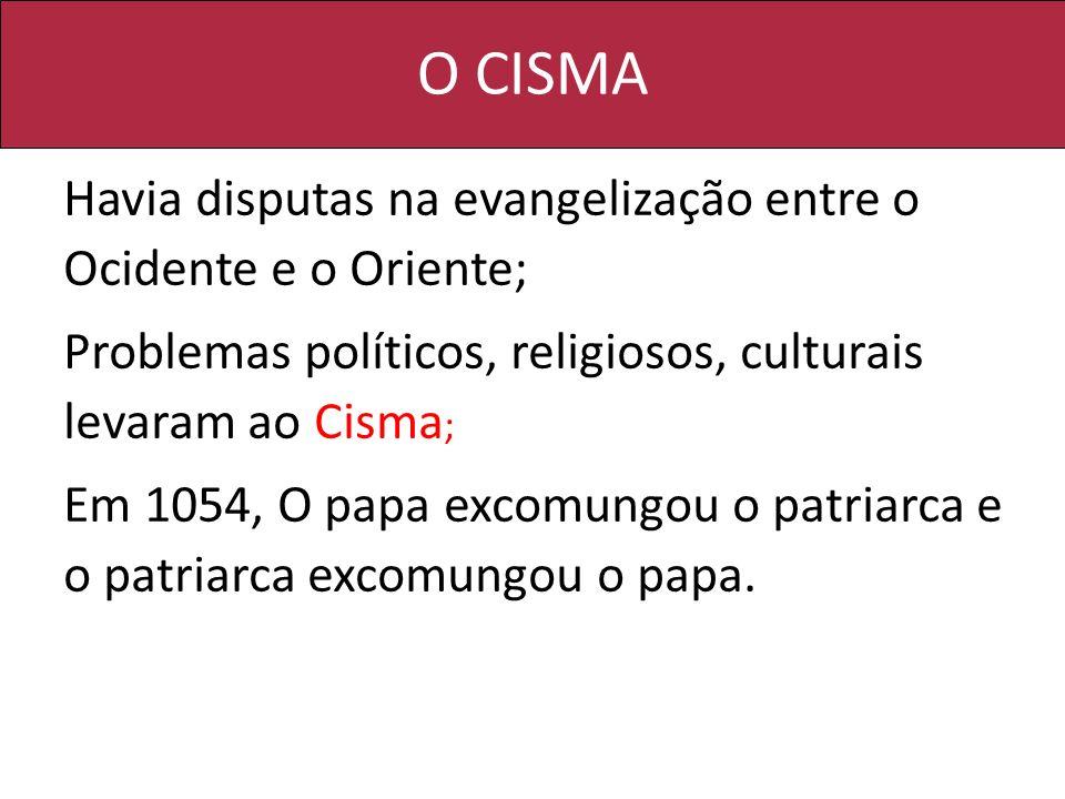 O CISMA Problemas políticos, religiosos, culturais levaram ao Cisma;