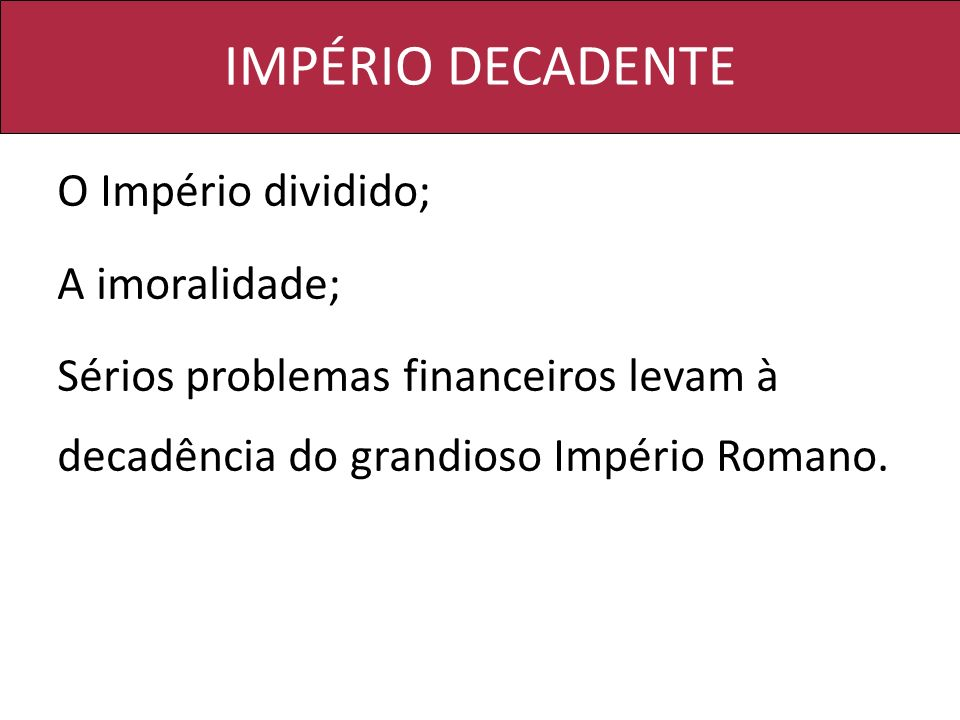 IMPÉRIO DECADENTE O Império dividido; A imoralidade;
